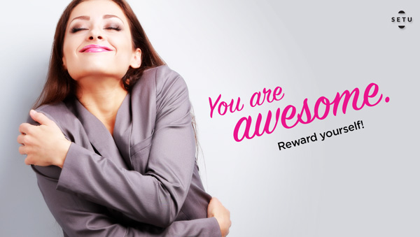 Step 7: You are awesome. Reward Yourself!